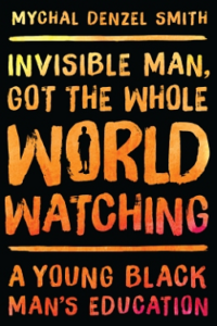 Invisible Man, Got the Whole World Watchingby Mychal Denzel Smith